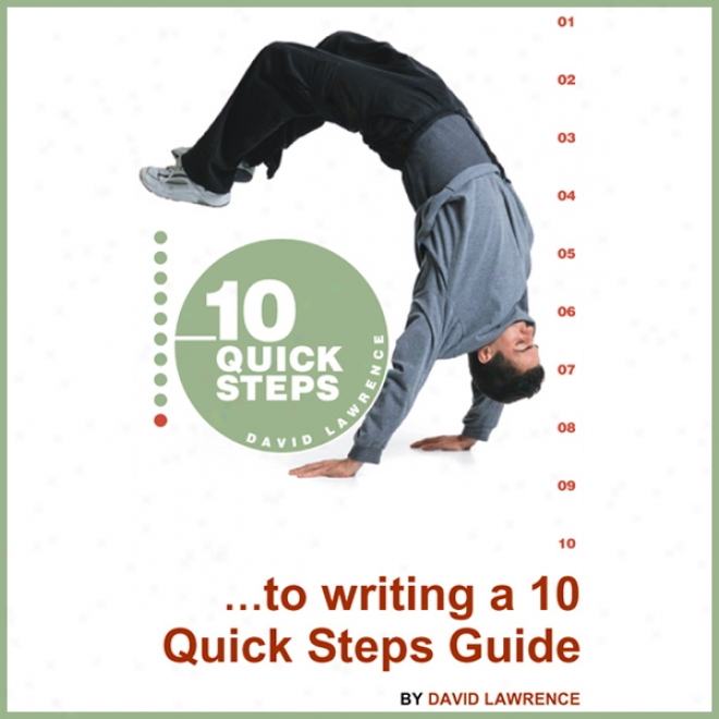 10 Quick Steps To Writing A 10 Quick Steps Guide