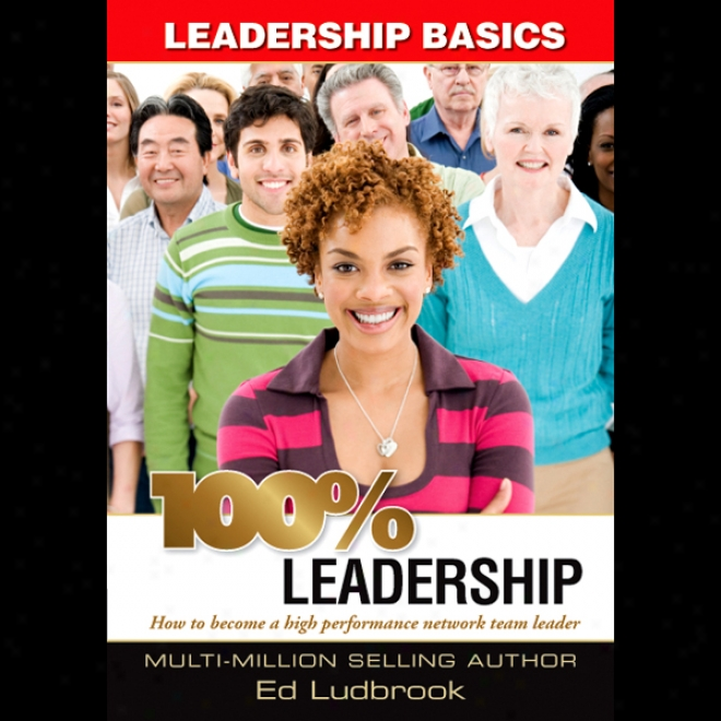 100% Leadership: Leadership Basics (unabridged)