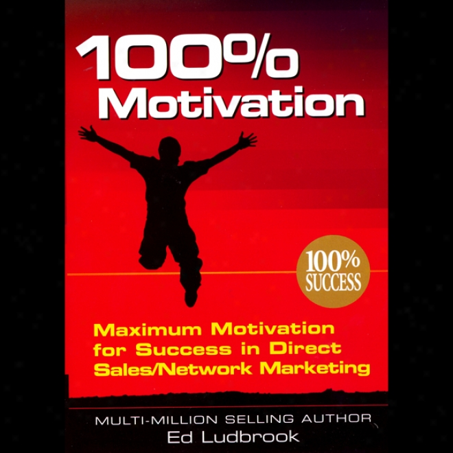 100% Motivation: Maximum Motivation For Success In Direct Sales/networo Marketing (unabridged)