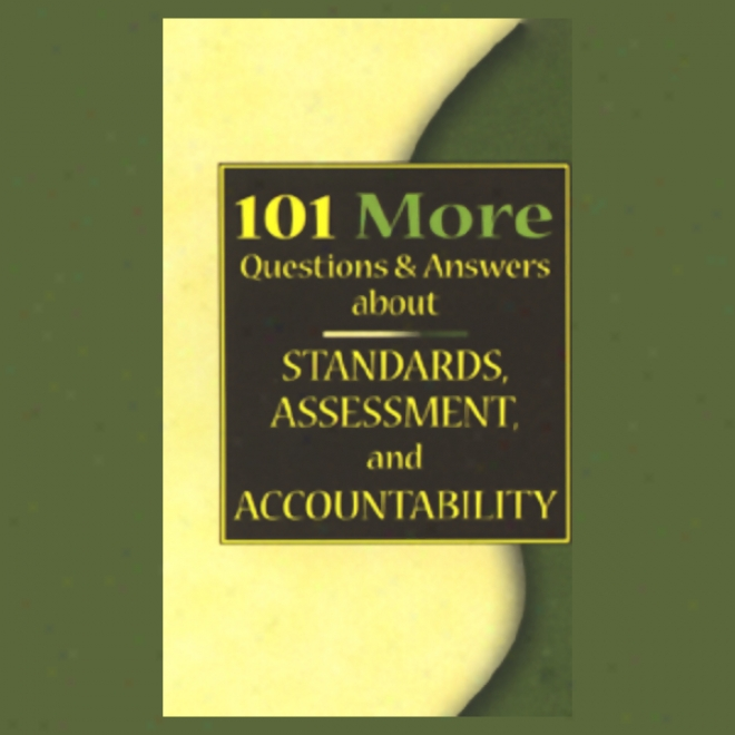 101 More Questions & Answera About Standards, Assessment, And Accountability