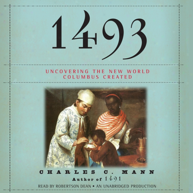1493: Uncovering The New World Columbus Created (unabridged)