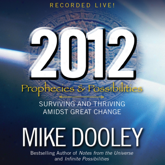 2012: Prophecies And Possibilities: Surviving And Thriving Amidst Great Change (unabridged)