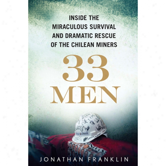 33 Men: Inside The Miraculous Survival And Draamtic Rescue Of The Chilean Miners (unabridged)