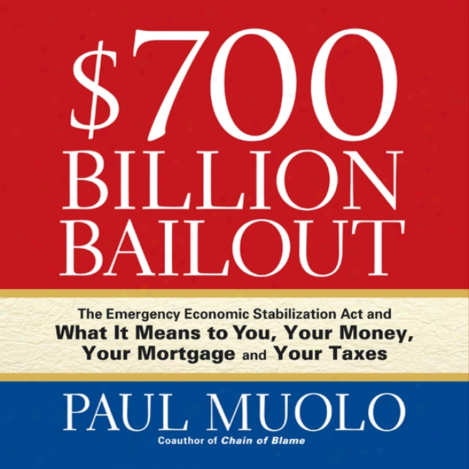 $700 Billion Bailout: The Emergency Economic Stabilizatuon Act And Which  It Means To You (unabridged)