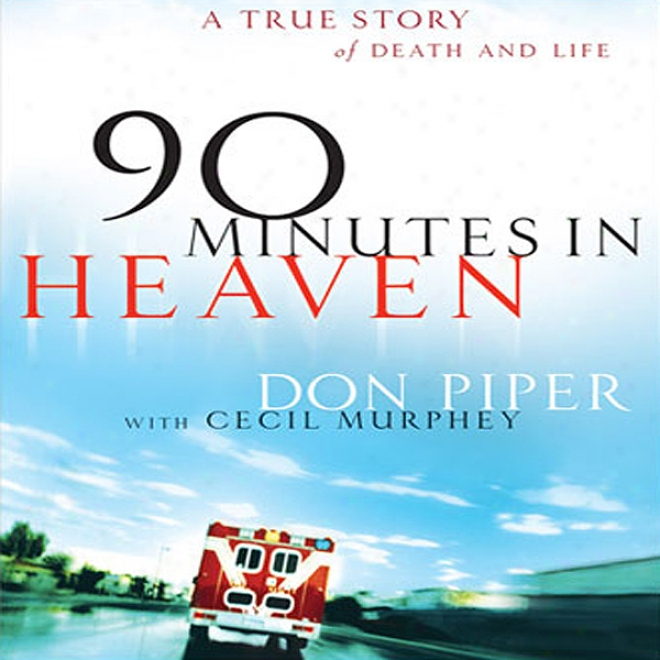 90 Minutes In Heaven: A True Story Of Death & Life (unabridged)