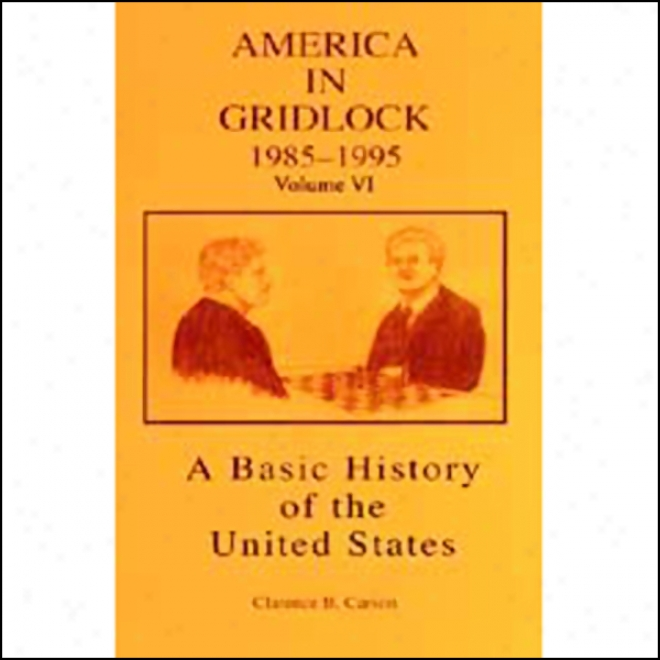 A Basic History Of Tge United States, Vol. 6: America In Gridlock: 1985-1995 (unabridged)