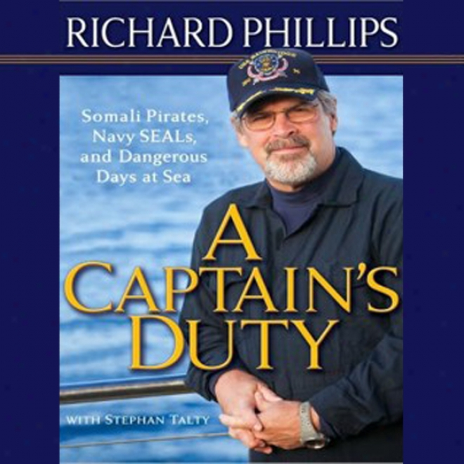 A Captain's Duty: Somali Pirates, Navy Seals, And Dangerous Days Ay Sea (unabridged)