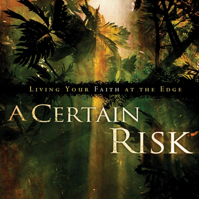 A Certtain Risk: Living Your Faith At The Edge (unabridged)