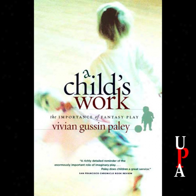 A Child's Work: The Importance Of Fantasy Play (unabridged)