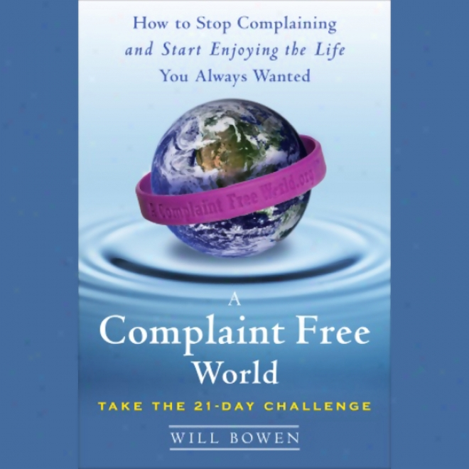 A Complaint Free World (unabridged)