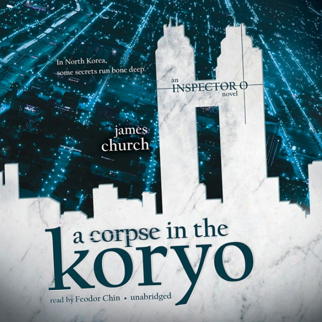 A Corpse In The Koryo: The Inspector O Novels, Book 1 (unabridged)