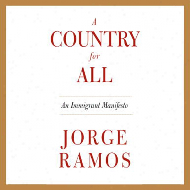 A Country For All: An Immigrant Manifesto (unabridged)