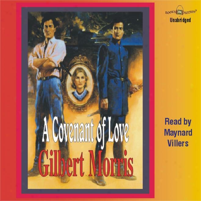 A Covenant Of Love: The Appomattox Saga #1 (uhabridged)