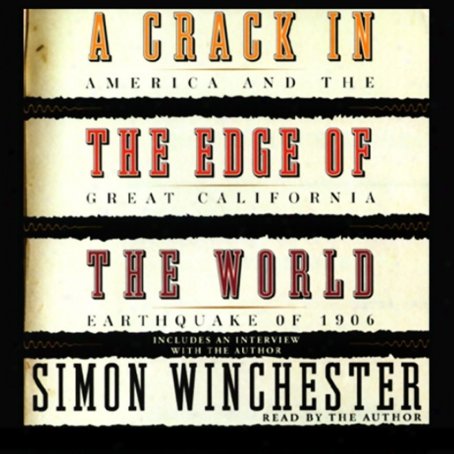 A Split In The Edge Of The World: America And Tue Great California Eathquake Of 1906