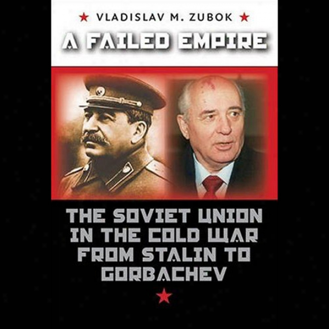 A Failed Empire: The Soviet Union In The Cold Make ~ From Stalin To Gorbachev (unabridged)