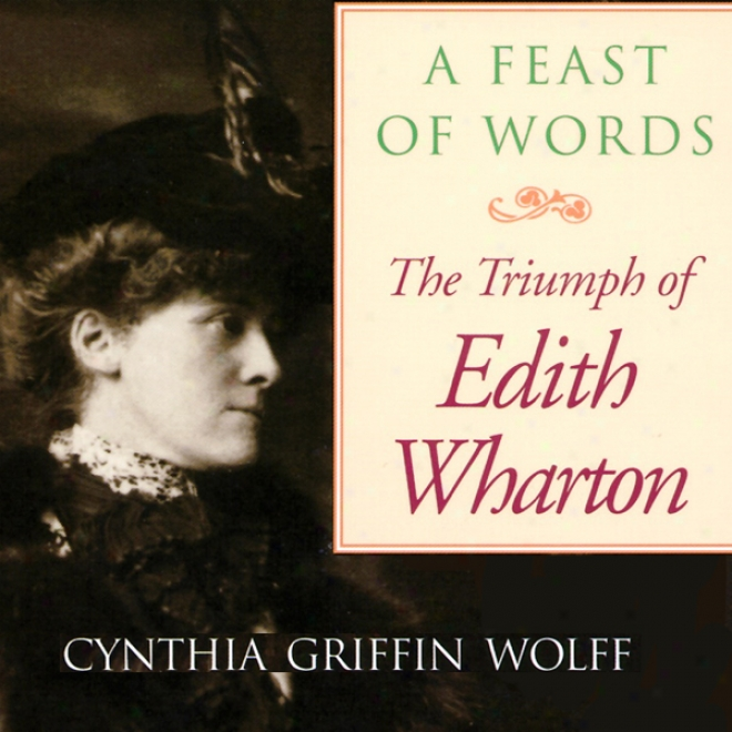 A Feast Of Words: The Triumpg Of Edith Wharton (unabridged)