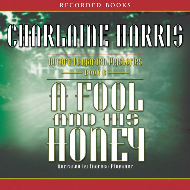 A Fool And His Honey: An Aurora Teagarden Mystery, Book 6 (unabridged)