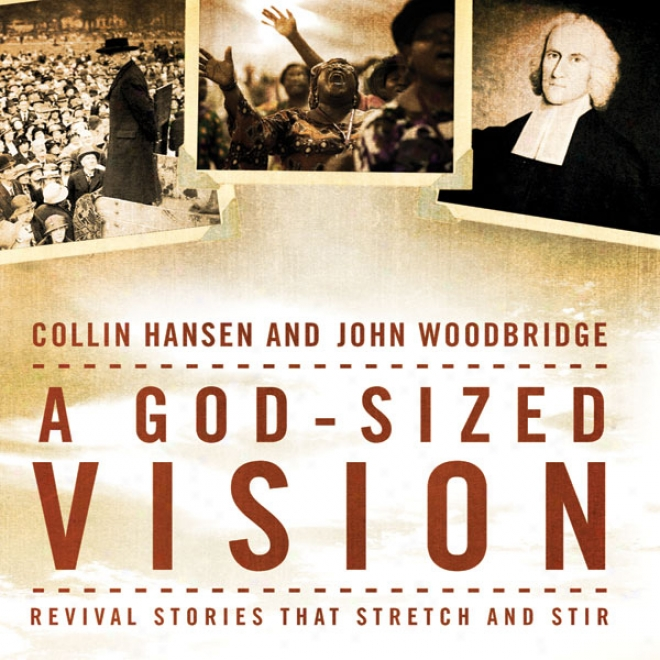 A God-sized Vision: Revival Stories That Stretch And Stir (unabridgsd)