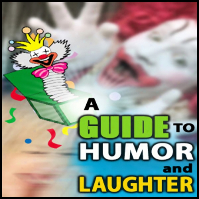 A Guide To Humor And Laughter (unabridged)