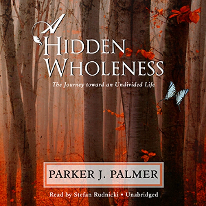 A Hidden Wholeness: The Journey Toward An Undivided Life (unabridged)