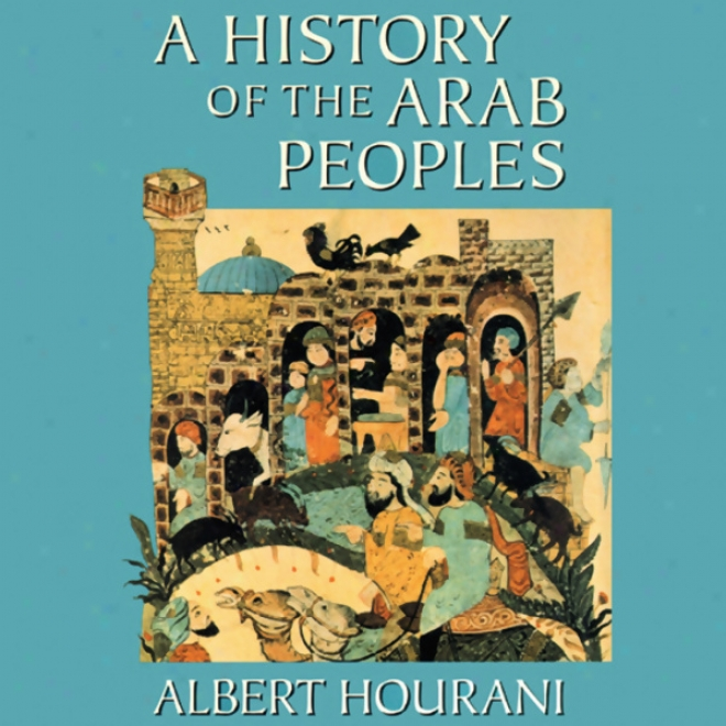 A History Of The Arab Peoples (unabridged)