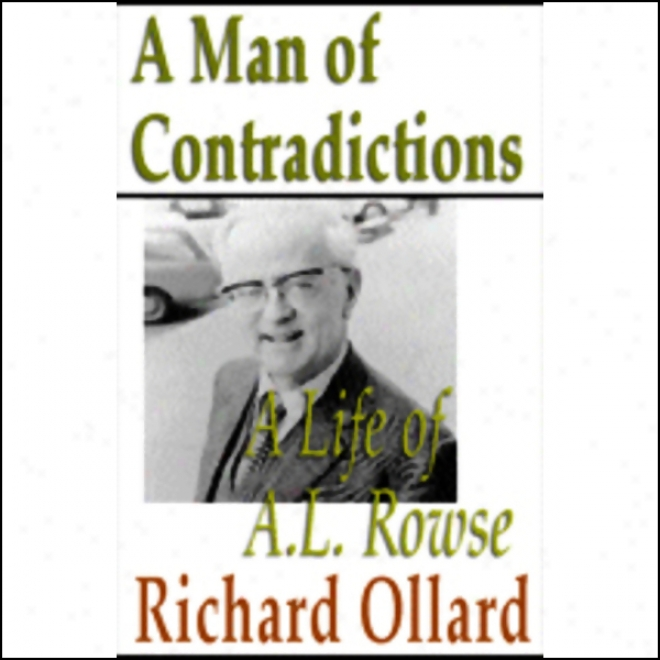 A Man Of Contradictions: A Time from birth to death Of A. L. Rowse (unabridged)