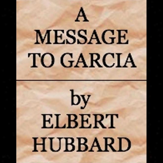 A Message To Garcia (unabridged)