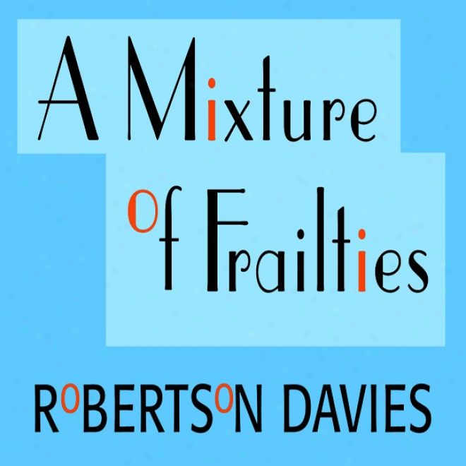 A Mixture Of Frailties: The Salterton Trilogy, Boook 3 (unabridged)