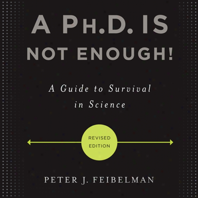 A Ph.d. Is Not Enough!: A Guide To Surviival In Science (unabridged)