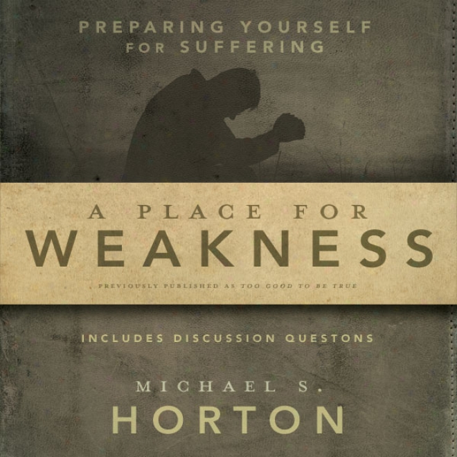 A Place For Weakness: Preparing Yourself For Sufferimg (unabridged)