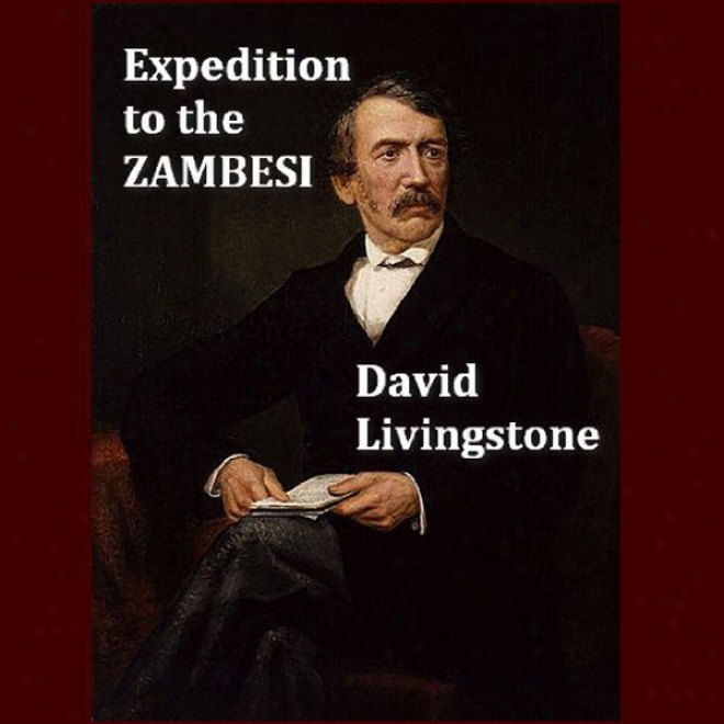 A Popular Accountt Of Dr. Livingstone To The Zambesi And Its Tributaries (unabridged)