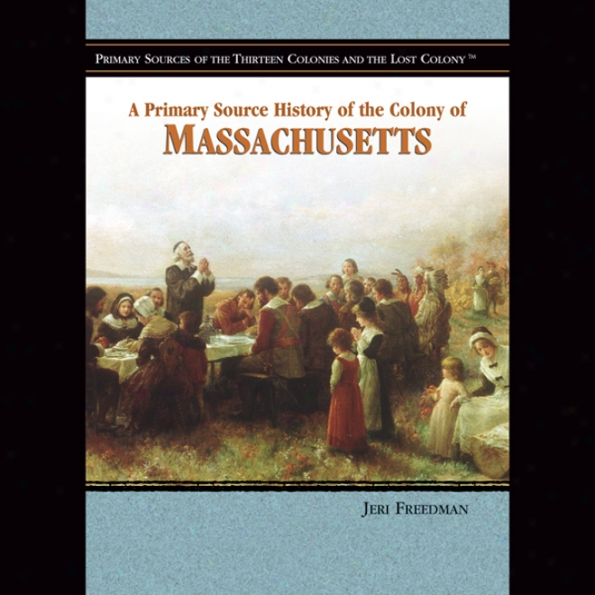 A Radical Source History Of The Colony Of Massachusetts (unabridged)
