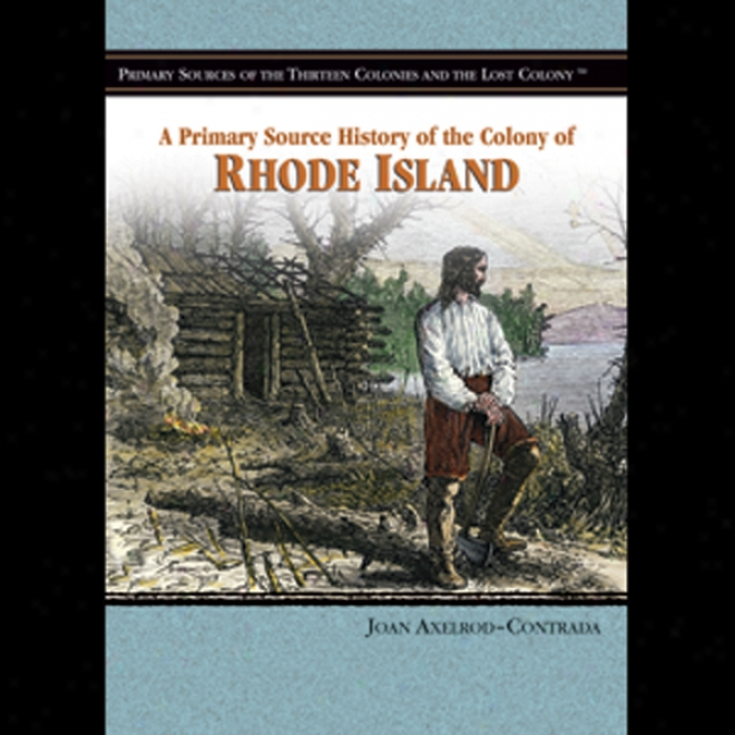 A Primary Source History Of The Colony Of Rhode Island (unabridged)