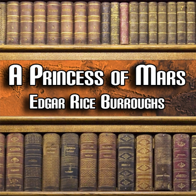 A Princess Of Mars: Mars Series #1 (unabridged)