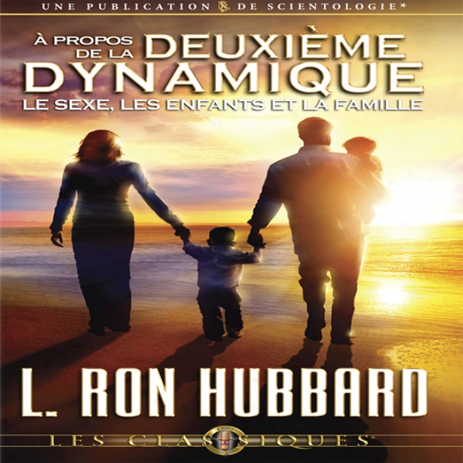 A Propos De La Deuxieme Dynamique: Le Sexe, Les Enfants Et La Famille [on The Second Dynamic: Sex, Children And The Lineage] (unabridged)