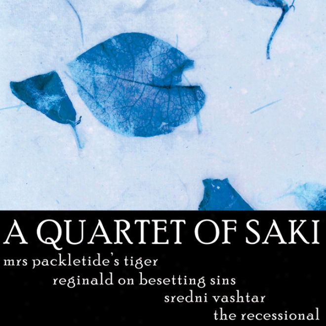 A Quartet Of Sai: Mrs Packletide's Tiger, Reginald On Besetting Sins, Sredni Vashtar, The Recessional (unabridged)
