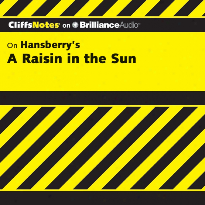 A Raisin In The Sun: Cliffsnotes (unabridged)