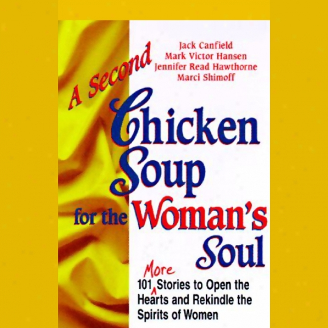 A Second Cyicken Soup For The Woman's Soul: Stories To Open The Hearts And Rekindle The Spirits Of Women