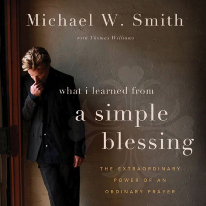 A Simple Blessing: The Extraordinary Power Of An Ordinary Prayer (unabridged)