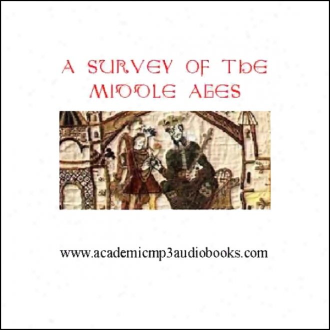 A Survey Of The Middle Ages: A.d. 500 - 1270 (unabtidged)