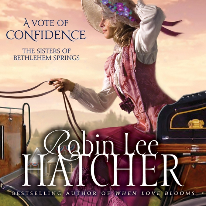 A Vote Of Confidence: The Sisters Of Bethlehem Springs (unabridged)