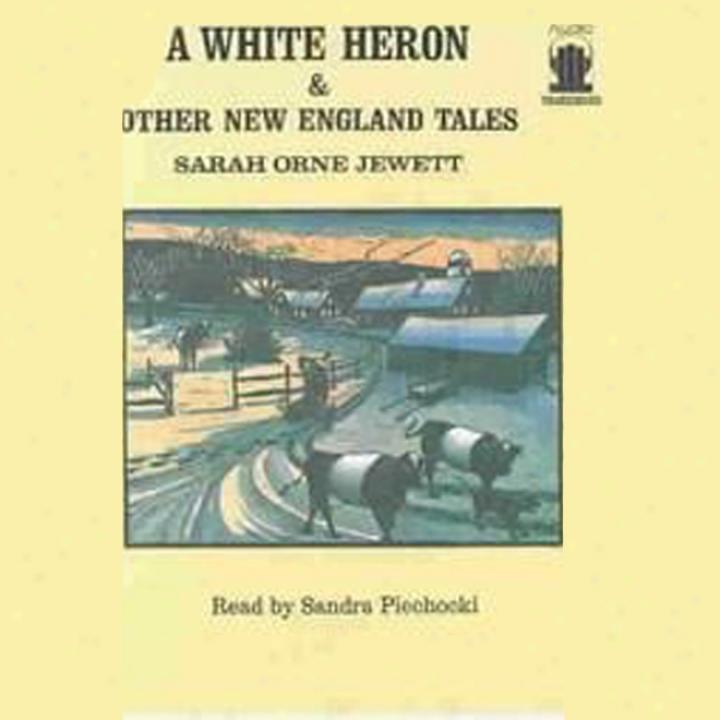 A White Heron And Other New England Tales (unabridged)