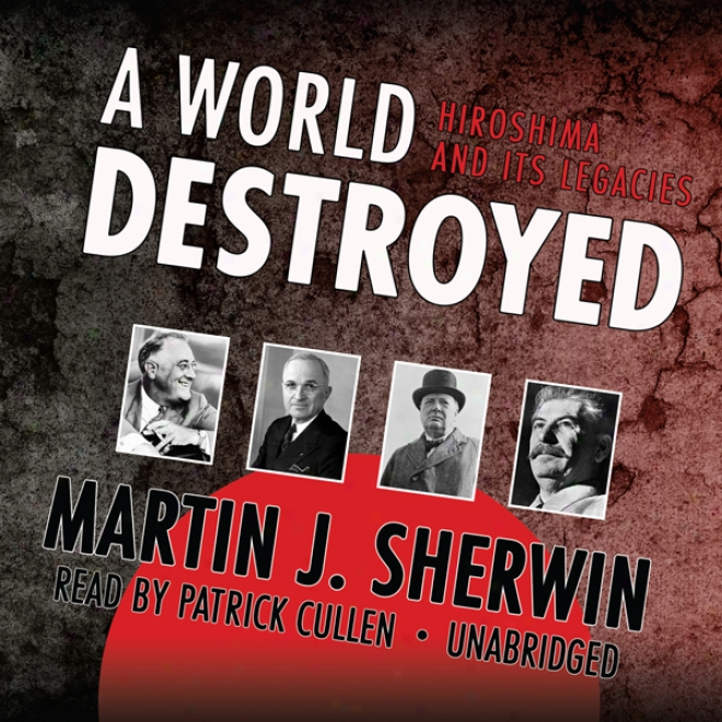 A World Destroyed: Hiroshima And Its Legacies (unabridged)