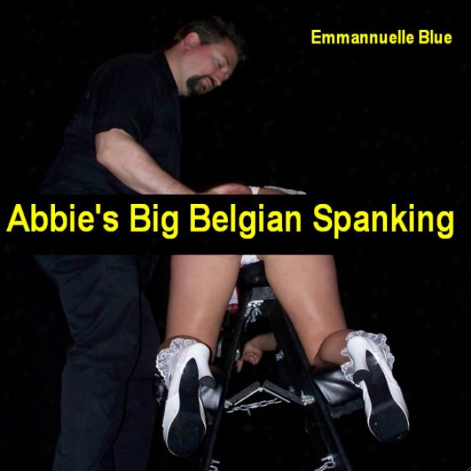 Abbie's Big Belgian Spanking (unabridged)