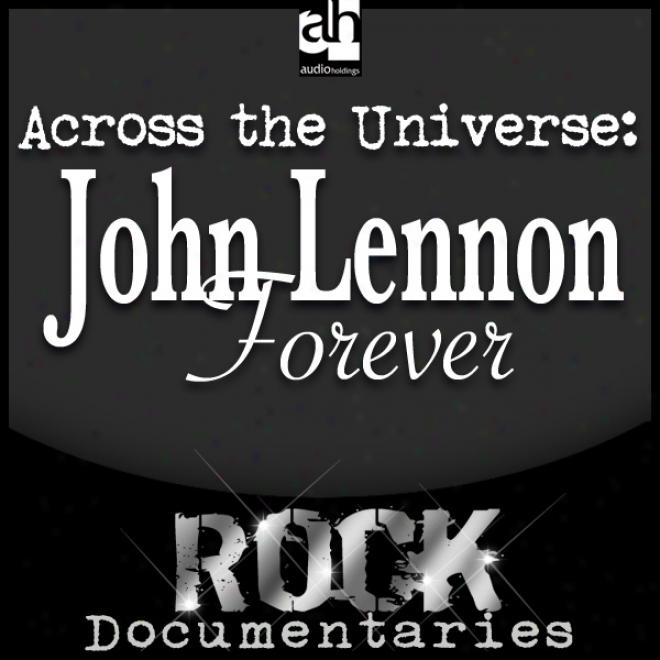 Across The Universe: John Lennon Forever (unabridged)