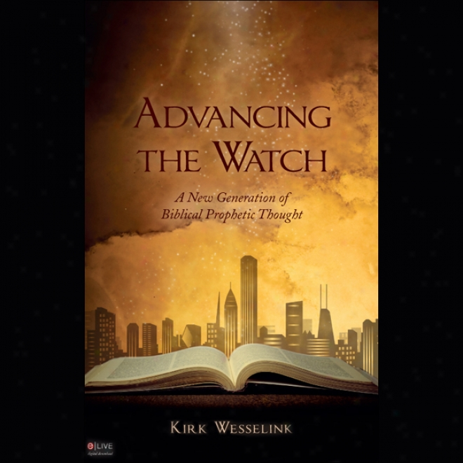 Advancing The Watch: A Starting a~ Generation Of Biblical Prophetic Thought