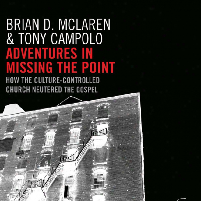 Adventures In Missiing The Point: How The Culture-controlled Church Neutered The Gospel (unabridged)