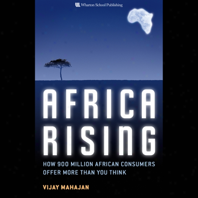 Africa Rising: How 900 Million African Consumers Offer More Than You Thonk (unabridged)