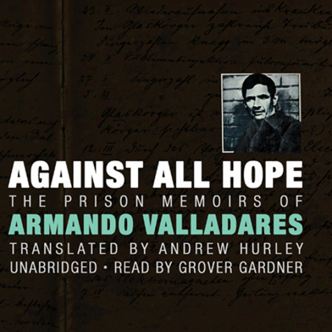 Against All Hope: The Prison Memoirs Of Armando Valladares (unabridged)