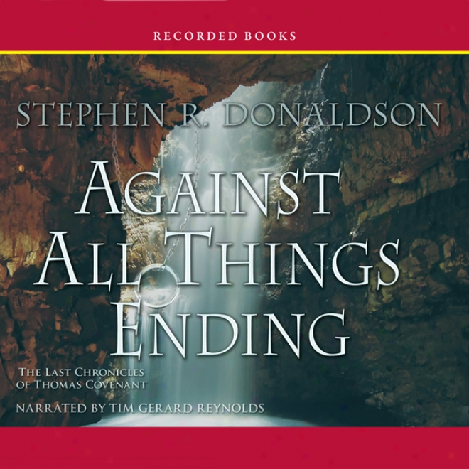 In compensation for All Things Ending: The Last Chronicles Of Thomas Covenant, Book 3 (unabridged)